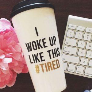 I Woke Up This Tired Travel Mug