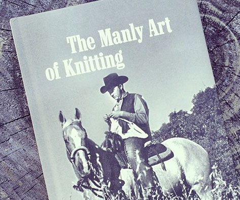 The Manly Art Of Knitting