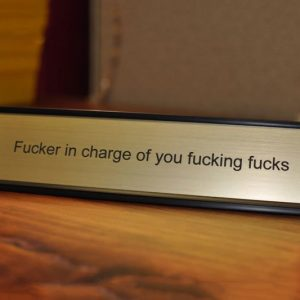 Fucker In Charge Name Plate