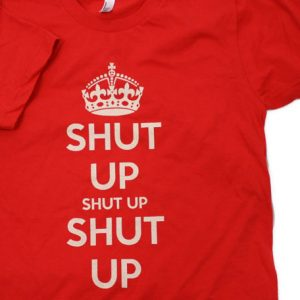Keep Calm And Shut Up Shirt