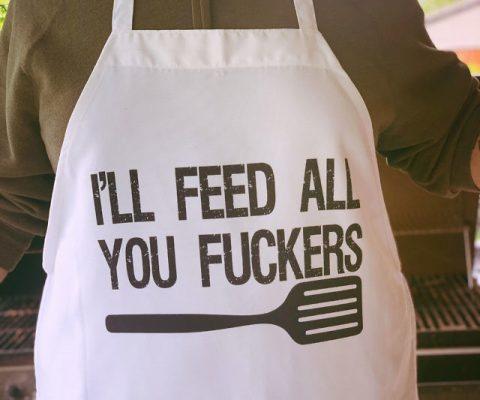 I'll Feed All You Fuckers Apron