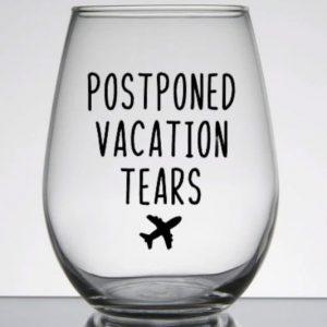 Postponed Vacation Tears Wine Glass