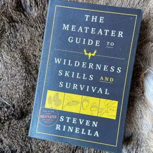 The MeatEater Guide To Wilderness Skills