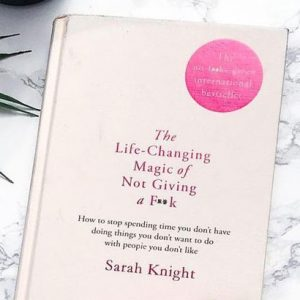Life-Changing Magic Of Not Giving A Fuck